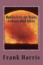 Rory's Life on Mars Colony and After : Book 2 - Professor Frank Harris