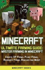 Minecraft : Ultimate Farming Guide: Master Farming in Minecraft - Create XP Farms, Plant Farms, Resource Farms, Ranches and More! - Minecraft Books