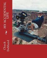 My Accidental Life - Chuck Demund