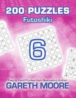 Futoshiki 6 : 200 Puzzles - Gareth Moore