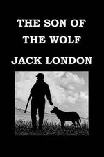 The Son of the Wolf by Jack London : Tales of the Far North - Jack London
