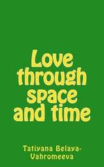 Love Through Space and Time - Tatiyana Belaya-Vahromeeva