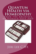 Quantum Health Via Homeopathy : From the Archives of Donald Yott - Jeri Lee Qhht