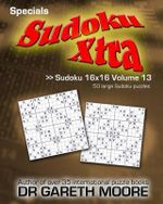 Sudoku 16x16 Volume 13 : Sudoku Xtra Specials - Dr Gareth Moore