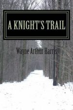 A Knight's Trail - Wayne Arthur Harris