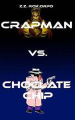 Crapman vs. Choclate Chip - Z Z Rox Orpo