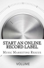 Start an Online Record Label : Steps, Insights and Strategies - Music Marketing Rescue