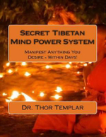Secret Tibetan Mind Power System : Manifest Anything You Desire - Within Days! - Dr Thor Templar