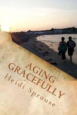 Aging Gracefully : Book Three: The Cordial Creek Romances - Heidi C Sprouse