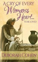 A Cry of Every Woman's Heart ... to Be Loved - M D Deborah Cohen