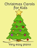 Christmas Carols for Kids : Popular Carols Arranged for Easy Piano - Heather Milnes