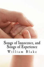 Songs of Innocence, and Songs of Experience - William Blake