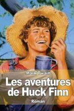 Les Aventures de Huck Finn : L'Ami de Tom Sawyer - Mark Twain