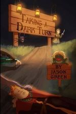 Taking a Dark Turn : Collection of Short Stories - Jason Lee Green