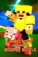 Minecraft Ultimate Book of Battle : Spectacular All-In-One Minecraft Combat Guide. Intelligent Suggestions and Awesome Strategies to Win Every Pvp and Mob Fight. a Treasure for All Minecraft Fans! - Minecraft Books