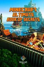 Ultimate Book of Secrets Minecraft : Unbelievable Minecraft Secrets You Coudn't Imagine Before! - Minecraft Books