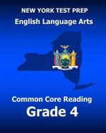 New York Test Prep English Language Arts Common Core Reading Grade 4 : Develops the Reading and Writing Skills Assessed on the New York Common Core Ela Test - Test Master Press New York