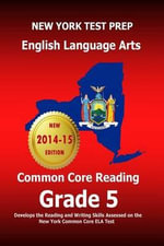 New York Test Prep English Language Arts Common Core Reading Grade 5 : Develops the Reading and Writing Skills Assessed on the New York Common Core Ela Test - Test Master Press New York