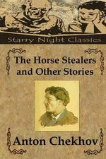 The Horse Stealers and Other Stories - Anton Pavlovich Chekhov