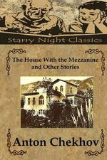 The House with the Mezzanine and Other Stories - Anton Pavlovich Chekhov
