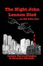 The Night John Lennon Died : ...So Did John Doe - Louisa Burns-Bisogno
