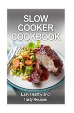 Slow Cooker Cookbook : Easy, Tasty and Healthy Recipes - MR David Fox