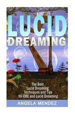 Lucid Dreaming : The Best Techniques and Tips for OBE and Luci Dreaming - MR Angel Mendez