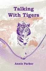 Talking with Tigers - Annis Parker