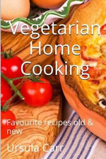 Vegetarian Home Cooking : Favourite Recipes Old & New - Ursula Carr