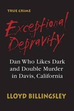 Exceptional Depravity : Dan Who Likes Dark and Double Murder in Davis, California - Lloyd Billingsley