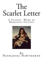 The Scarlet Letter : A Classic Romantic Work of Fiction - Nathaniel Hawthorne