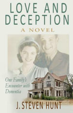 Love and Deception : One Family's Encounter with Dementia - MR J Steven Hunt