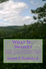 What If...Swahili - Joseph P Hradisky Jr