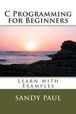 C Programming for Beginners : Learn with Examples - MR Sandy Paul