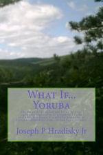 What If...Yoruba - Joseph P Hradisky, Jr