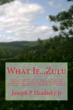 What If...Zulu - Joseph P Hradisky, Jr