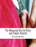 The Bhagavad Gita in Plain and Simple English : (A Modern Translation and the Original Version) - Anonymous