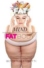 Fat Mind, Fat Body - An Effective & Lasting Weight Loss Solution : Lose Weight, Keep Fit & Live Longer - Benjamin P Bonetti