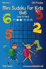 Mini Sudoku for Kids 6x6 - Easy to Hard - Volume 1 - 145 Puzzles - Nick Snels