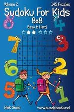 Sudoku for Kids 8x8 - Easy to Hard - Volume 2 - 145 Puzzles - Nick Snels