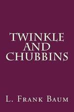 Twinkle and Chubbins - L Frank Baum