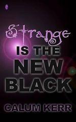 Strange Is the New Black : A Flash-Fiction Collection - Calum Kerr