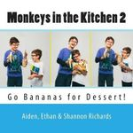 Monkeys in the Kitchen 2 : Go Bananas for Dessert! - Shannon Richards