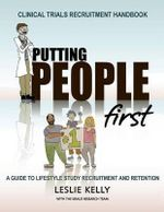 Clinical Trials Recruitment Handbook Putting People First : A Guide to Lifestyle Study Recruitment and Retention - Leslie Susanne Kelly