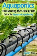 Aquaponics : Reinventing the Circle of Life - Joseph Rosa