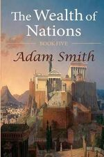 The Wealth of Nations : Book Five - Adam Smith