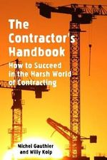 The Contractor's Handbook : How to Succeed in the Harsh World of Contracting - Michel Gauthier