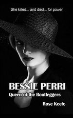 Bessie Perri : Queen of the Bootleggers - Rose Keefe