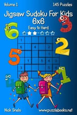 Jigsaw Sudoku for Kids 6x6 - Easy to Hard - Volume 1 - 145 Puzzles - Nick Snels