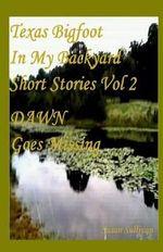 Texas Bigfoot in My Backyard Dawn Goes Missing : Dawn Goes Missing - Dr Susan Sullivan